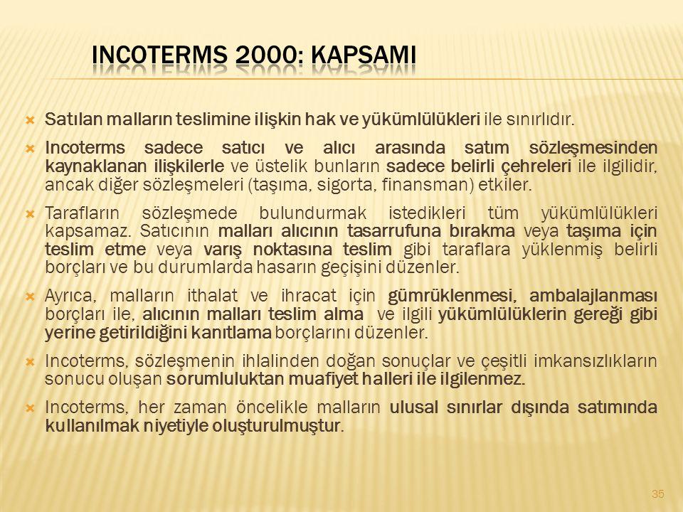 Incoterms 2000: KapsamI Satılan malların teslimine ilişkin hak ve yükümlülükleri ile sınırlıdır.