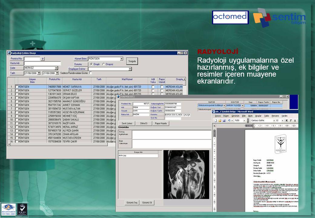 RADYOLOJİ Radyoloji uygulamalarına özel hazırlanmış, ek bilgiler ve resimler içeren muayene ekranlarıdır.