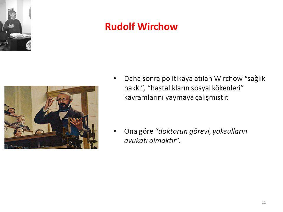 Rudolf Wirchow Daha sonra politikaya atılan Wirchow sağlık hakkı , hastalıkların sosyal kökenleri kavramlarını yaymaya çalışmıştır.