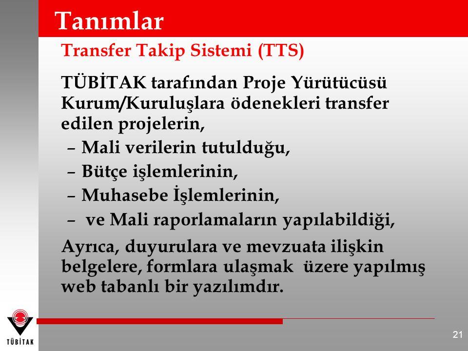 Tanımlar Transfer Takip Sistemi (TTS) TÜBİTAK tarafından Proje Yürütücüsü Kurum/Kuruluşlara ödenekleri transfer edilen projelerin,