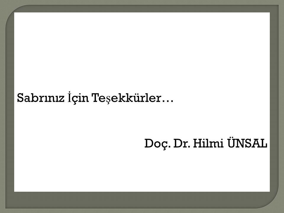 Sabrınız İçin Teşekkürler… Doç. Dr. Hilmi ÜNSAL