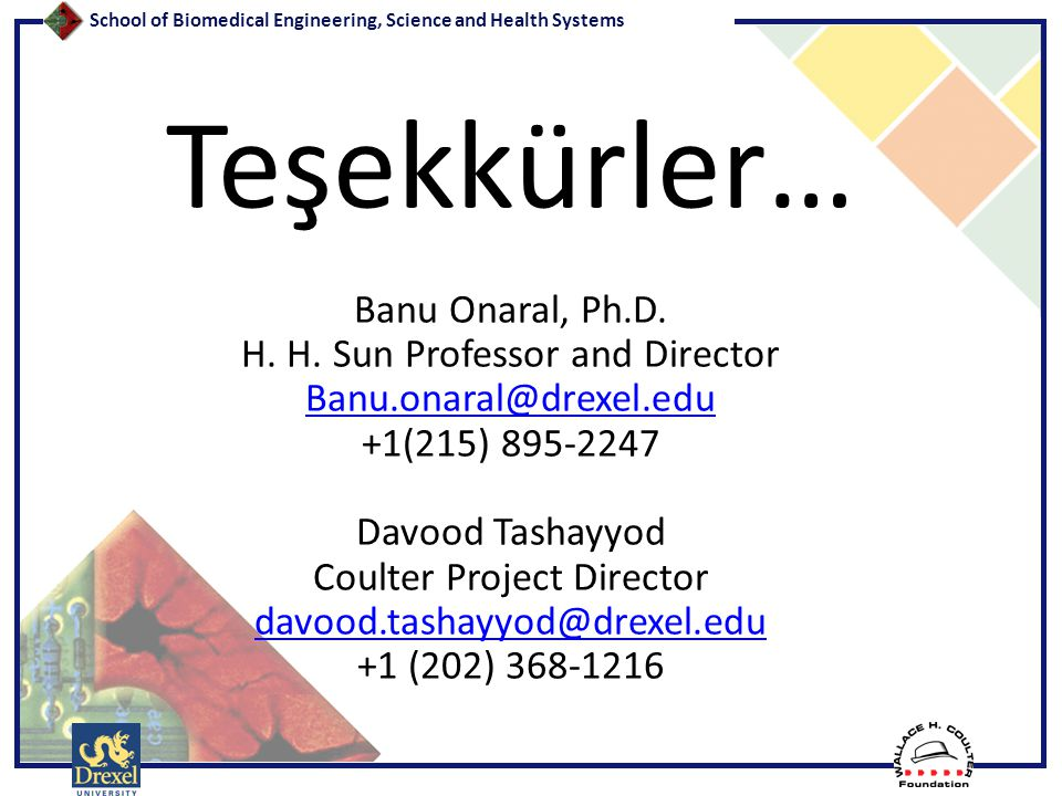 Teşekkürler… Banu Onaral, Ph.D. H. H. Sun Professor and Director