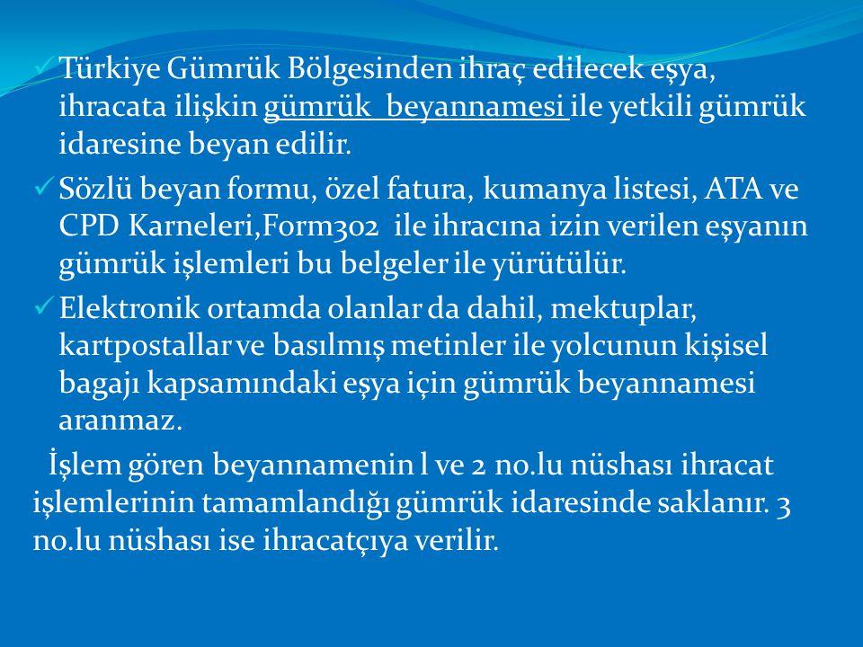 Türkiye Gümrük Bölgesinden ihraç edilecek eşya, ihracata ilişkin gümrük beyannamesi ile yetkili gümrük idaresine beyan edilir.