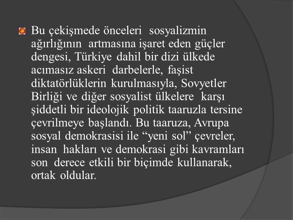 Bu çekişmede önceleri sosyalizmin ağırlığının artmasına işaret eden güçler dengesi, Türkiye dahil bir dizi ülkede acımasız askeri darbelerle, faşist diktatörlüklerin kurulmasıyla, Sovyetler Birliği ve diğer sosyalist ülkelere karşı şiddetli bir ideolojik politik taaruzla tersine çevrilmeye başlandı.