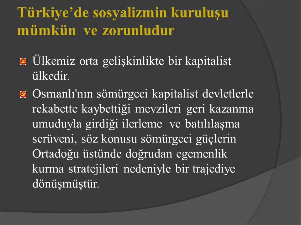 Türkiye'de sosyalizmin kuruluşu mümkün ve zorunludur