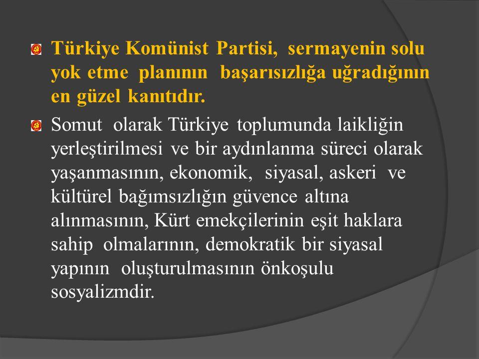 Türkiye Komünist Partisi, sermayenin solu yok etme planının başarısızlığa uğradığının en güzel kanıtıdır.