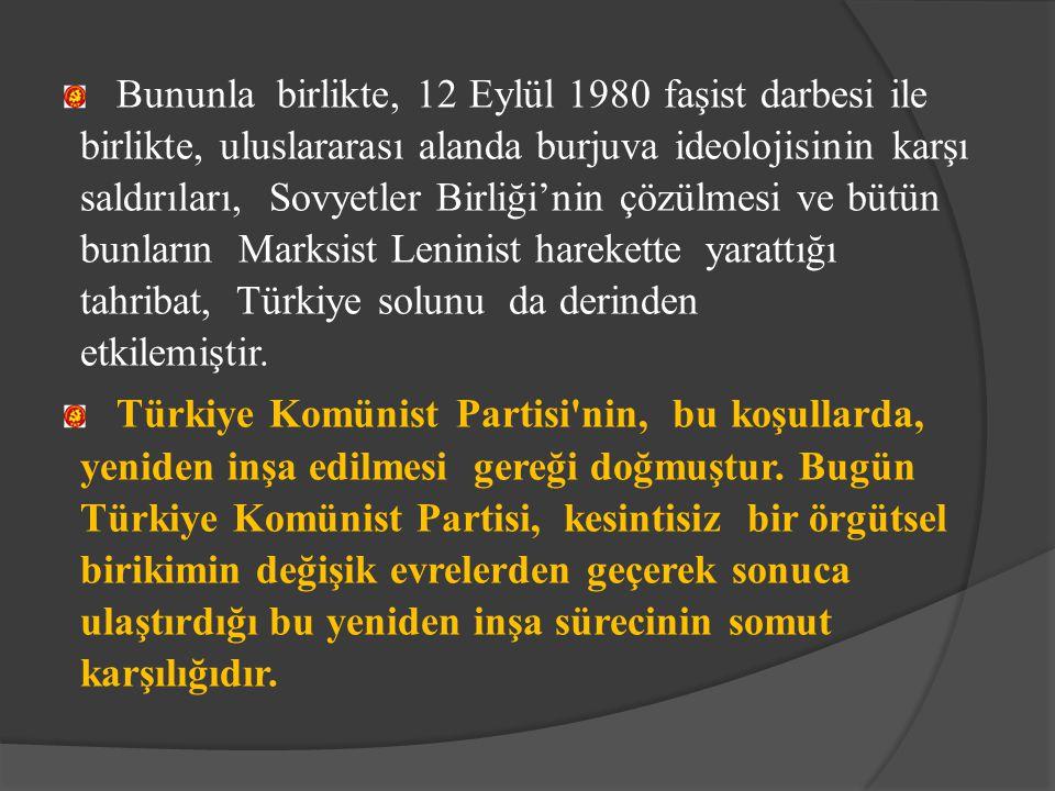 Bununla birlikte, 12 Eylül 1980 faşist darbesi ile birlikte, uluslararası alanda burjuva ideolojisinin karşı saldırıları, Sovyetler Birliği'nin çözülmesi ve bütün bunların Marksist Leninist harekette yarattığı tahribat, Türkiye solunu da derinden etkilemiştir.
