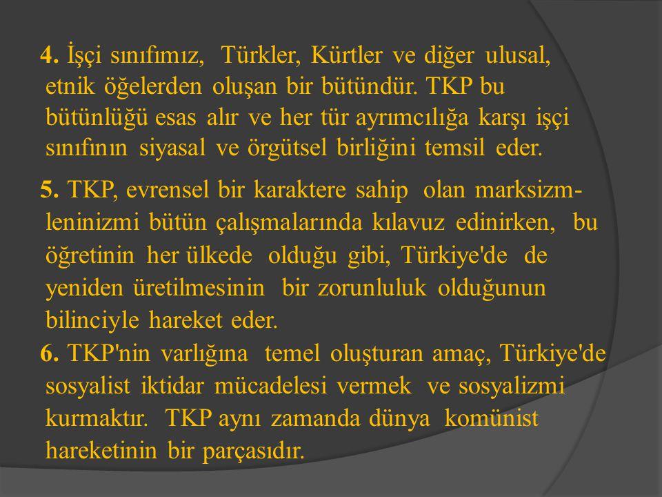 4. İşçi sınıfımız, Türkler, Kürtler ve diğer ulusal, etnik öğelerden oluşan bir bütündür.