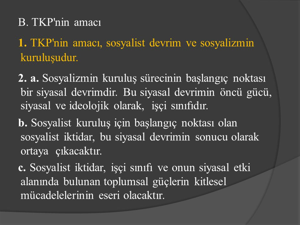 B. TKP nin amacı 1. TKP nin amacı, sosyalist devrim ve sosyalizmin kuruluşudur.