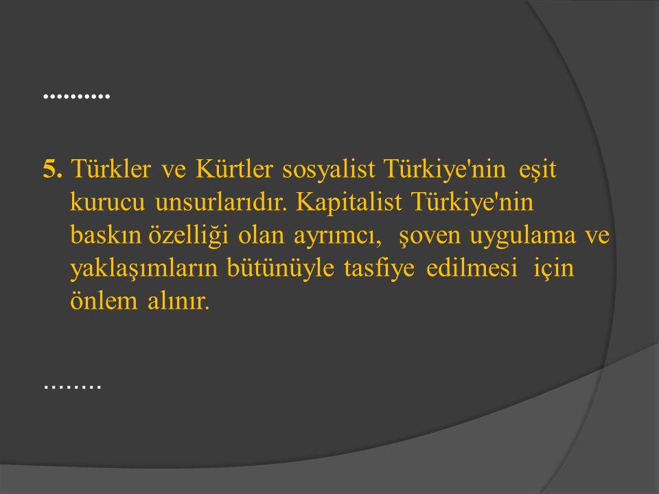 5. Türkler ve Kürtler sosyalist Türkiye nin eşit kurucu unsurlarıdır