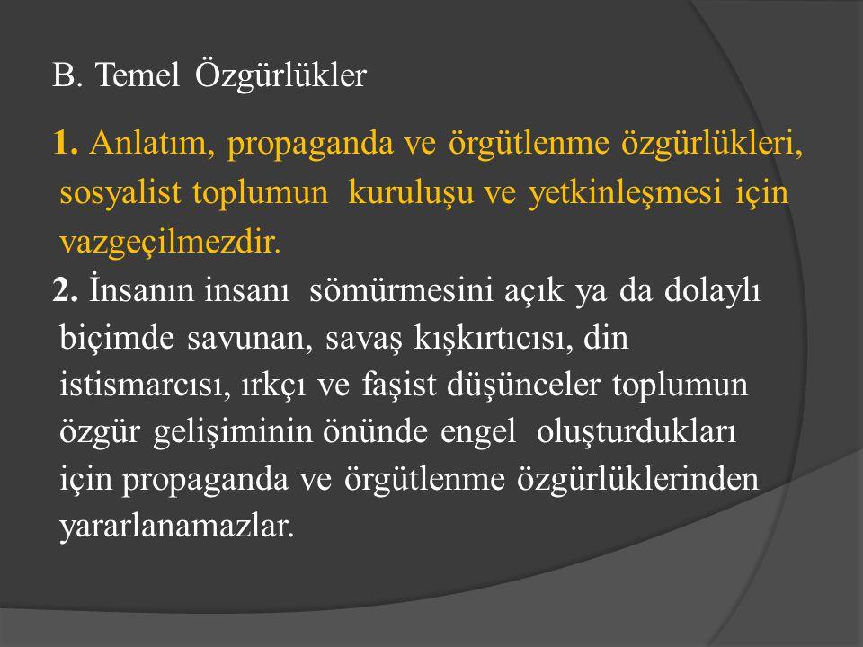 B. Temel Özgürlükler 1. Anlatım, propaganda ve örgütlenme özgürlükleri, sosyalist toplumun kuruluşu ve yetkinleşmesi için vazgeçilmezdir.