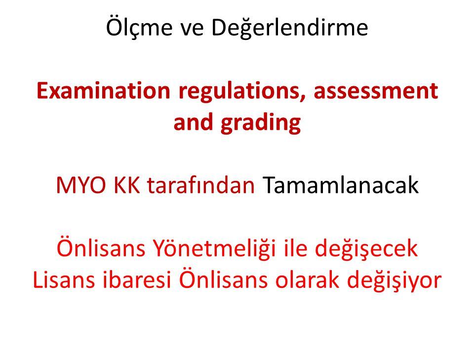 Ölçme ve Değerlendirme Examination regulations, assessment and grading MYO KK tarafından Tamamlanacak Önlisans Yönetmeliği ile değişecek Lisans ibaresi Önlisans olarak değişiyor