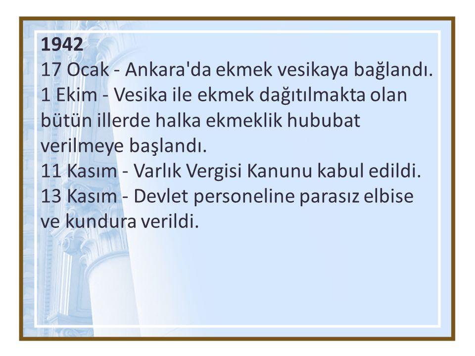 1942 17 Ocak - Ankara da ekmek vesikaya bağlandı.