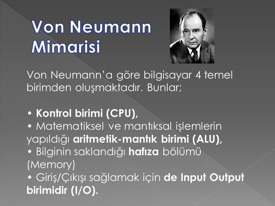 Von Neumann Mimarisi Von Neumann'a göre bilgisayar 4 temel birimden oluşmaktadır. Bunlar; • Kontrol birimi (CPU),