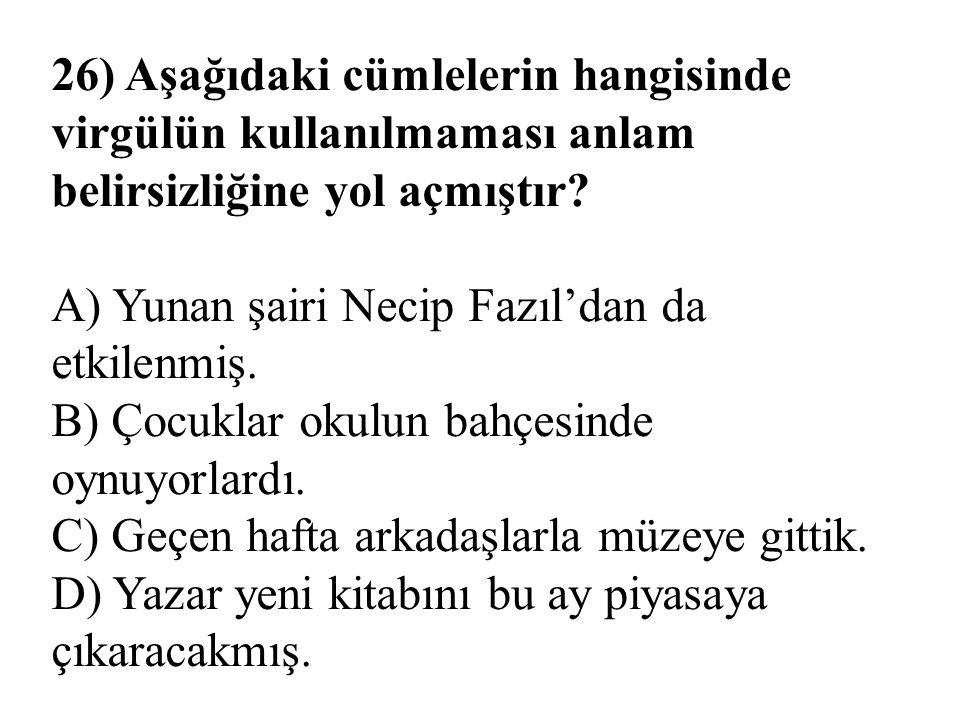 26) Aşağıdaki cümlelerin hangisinde virgülün kullanılmaması anlam belirsizliğine yol açmıştır.