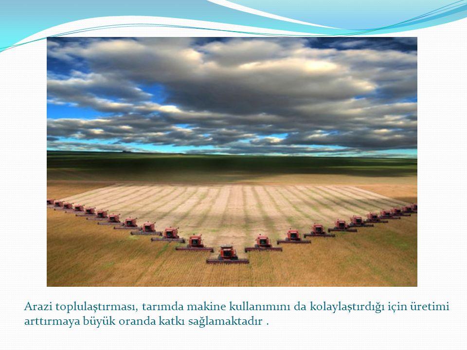 Arazi toplulaştırması, tarımda makine kullanımını da kolaylaştırdığı için üretimi arttırmaya büyük oranda katkı sağlamaktadır .