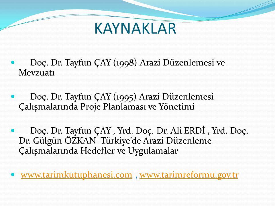 KAYNAKLAR Doç. Dr. Tayfun ÇAY (1998) Arazi Düzenlemesi ve Mevzuatı