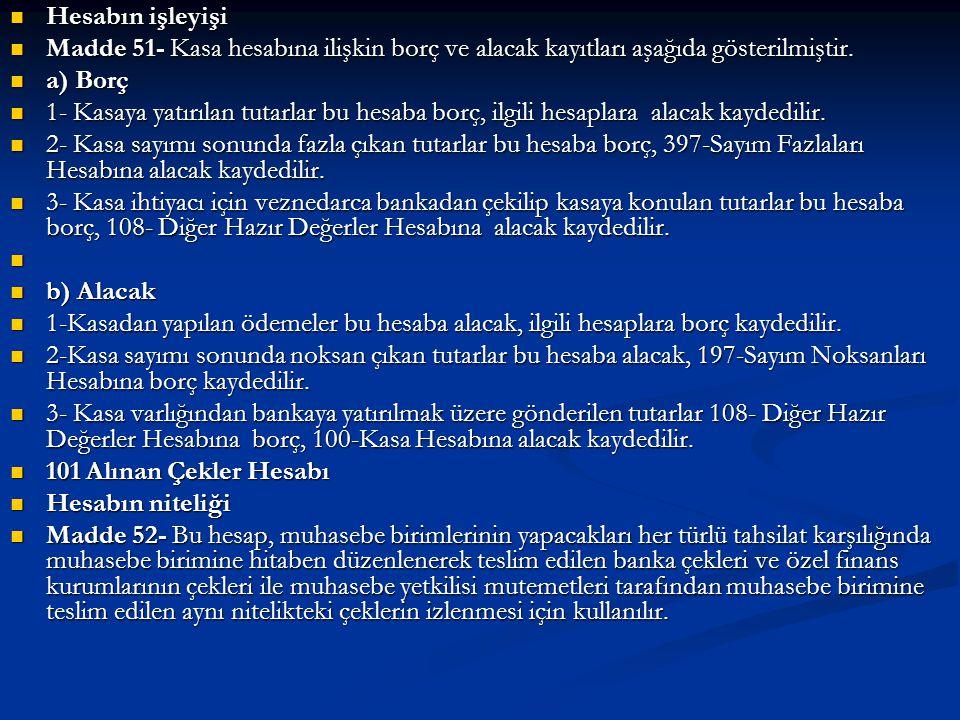 Hesabın işleyişi Madde 51- Kasa hesabına ilişkin borç ve alacak kayıtları aşağıda gösterilmiştir. a) Borç.