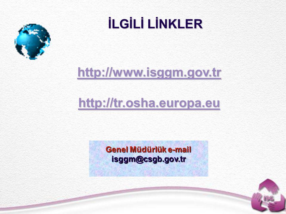 İLGİLİ LİNKLER http://www.isggm.gov.tr http://tr.osha.europa.eu