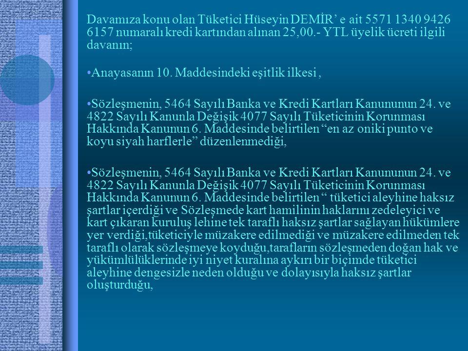 Davamıza konu olan Tüketici Hüseyin DEMİR' e ait 5571 1340 9426 6157 numaralı kredi kartından alınan 25,00.- YTL üyelik ücreti ilgili davanın;