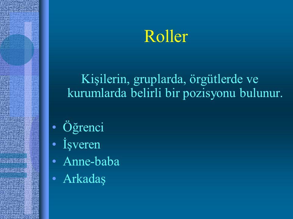 Roller Kişilerin, gruplarda, örgütlerde ve kurumlarda belirli bir pozisyonu bulunur. Öğrenci. İşveren.