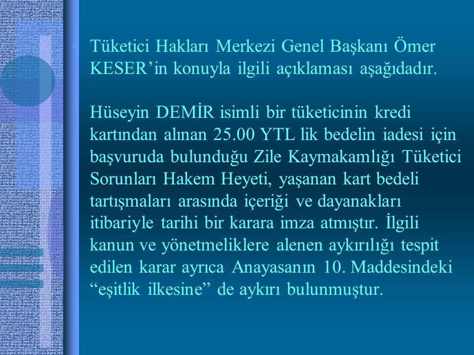 Tüketici Hakları Merkezi Genel Başkanı Ömer KESER'in konuyla ilgili açıklaması aşağıdadır.