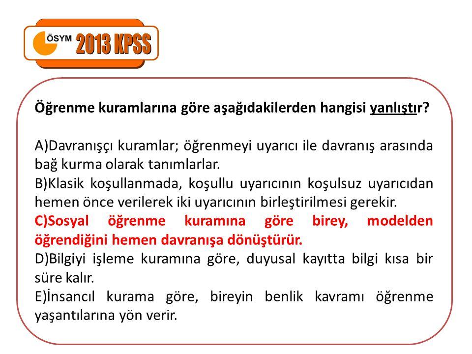 2013 KPSS Öğrenme kuramlarına göre aşağıdakilerden hangisi yanlıştır