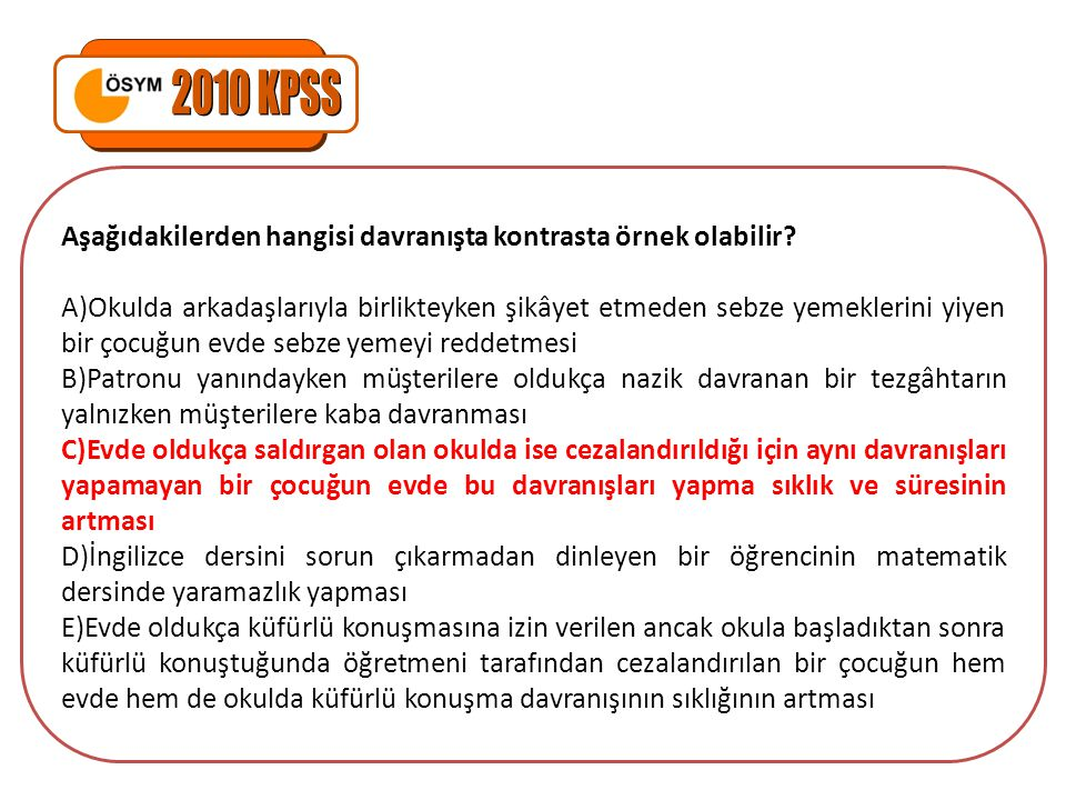 2010 KPSS Aşağıdakilerden hangisi davranışta kontrasta örnek olabilir