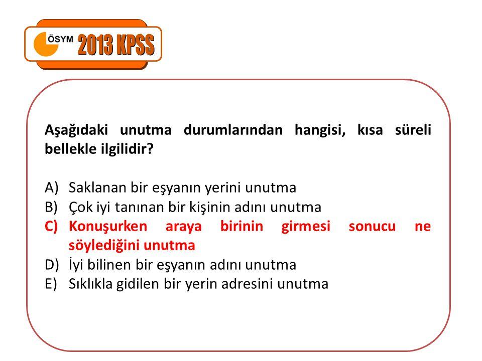 2013 KPSS Aşağıdaki unutma durumlarından hangisi, kısa süreli bellekle ilgilidir Saklanan bir eşyanın yerini unutma.