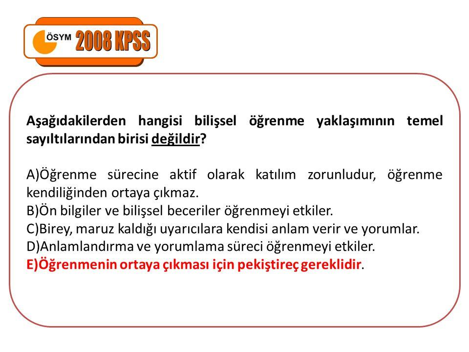 2008 KPSS Aşağıdakilerden hangisi bilişsel öğrenme yaklaşımının temel sayıltılarından birisi değildir