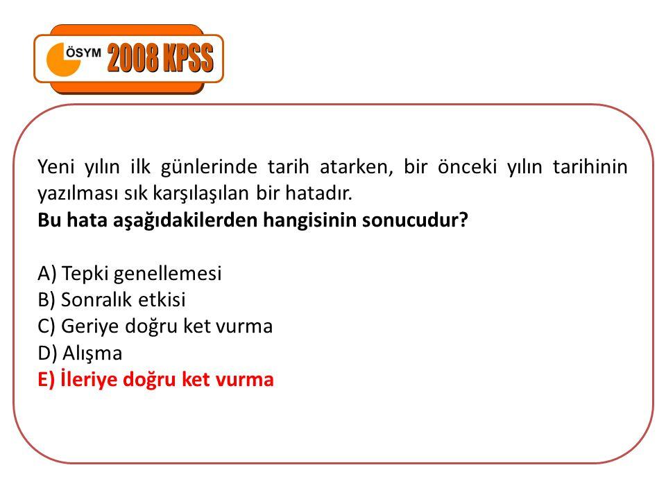2008 KPSS Yeni yılın ilk günlerinde tarih atarken, bir önceki yılın tarihinin yazılması sık karşılaşılan bir hatadır.