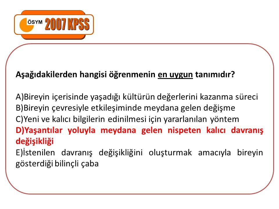 2007 KPSS Aşağıdakilerden hangisi öğrenmenin en uygun tanımıdır