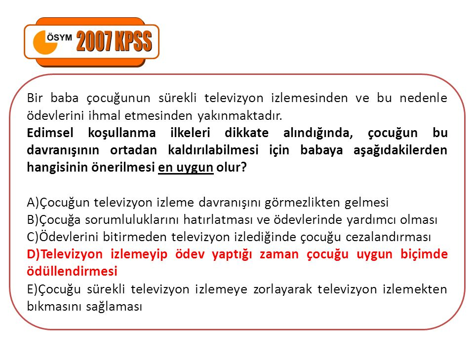 2007 KPSS Bir baba çocuğunun sürekli televizyon izlemesinden ve bu nedenle ödevlerini ihmal etmesinden yakınmaktadır.