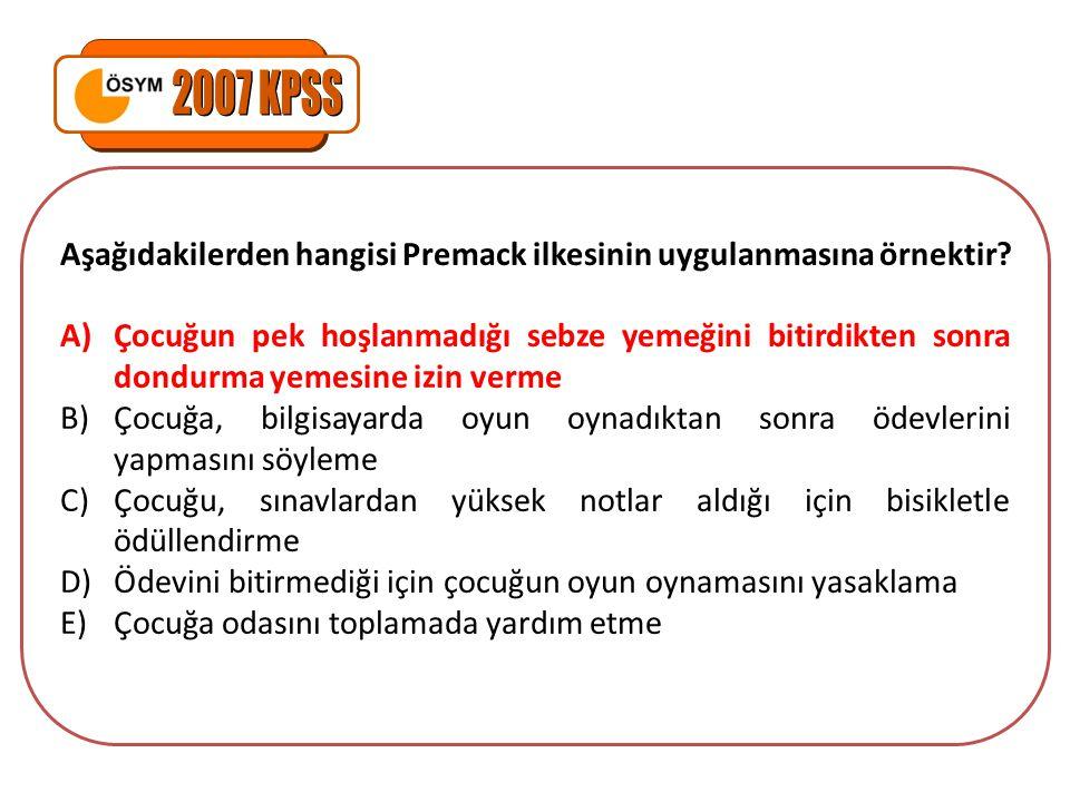 2007 KPSS Aşağıdakilerden hangisi Premack ilkesinin uygulanmasına örnektir