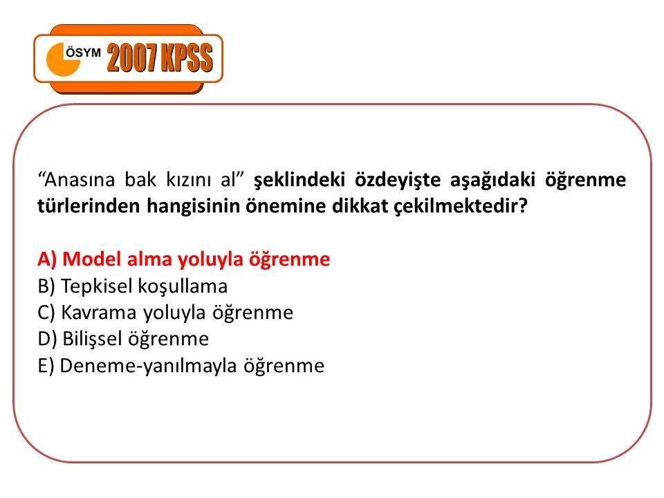 2007 KPSS Anasına bak kızını al şeklindeki özdeyişte aşağıdaki öğrenme türlerinden hangisinin önemine dikkat çekilmektedir