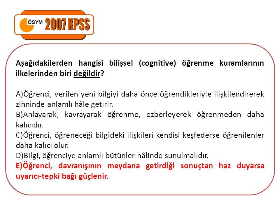 2007 KPSS Aşağıdakilerden hangisi bilişsel (cognitive) öğrenme kuramlarının ilkelerinden biri değildir