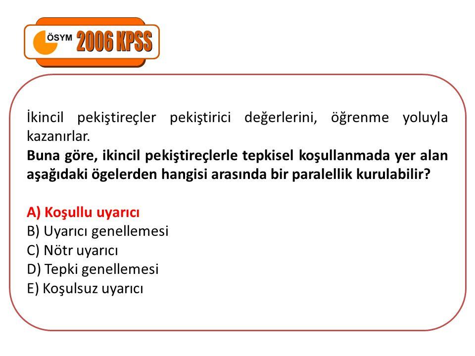 2006 KPSS İkincil pekiştireçler pekiştirici değerlerini, öğrenme yoluyla kazanırlar.