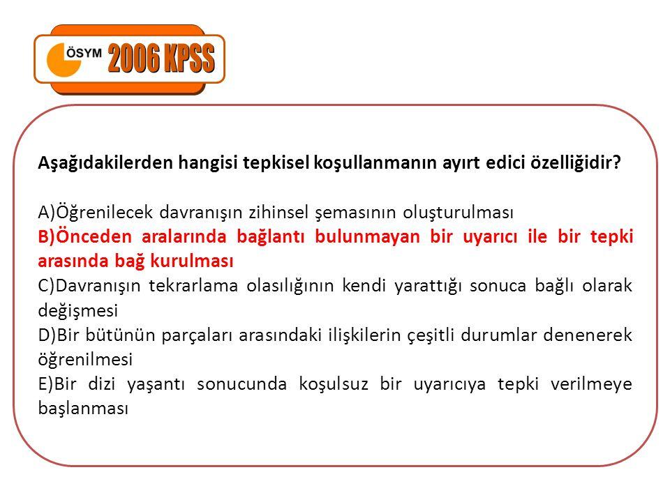 2006 KPSS Aşağıdakilerden hangisi tepkisel koşullanmanın ayırt edici özelliğidir Öğrenilecek davranışın zihinsel şemasının oluşturulması.