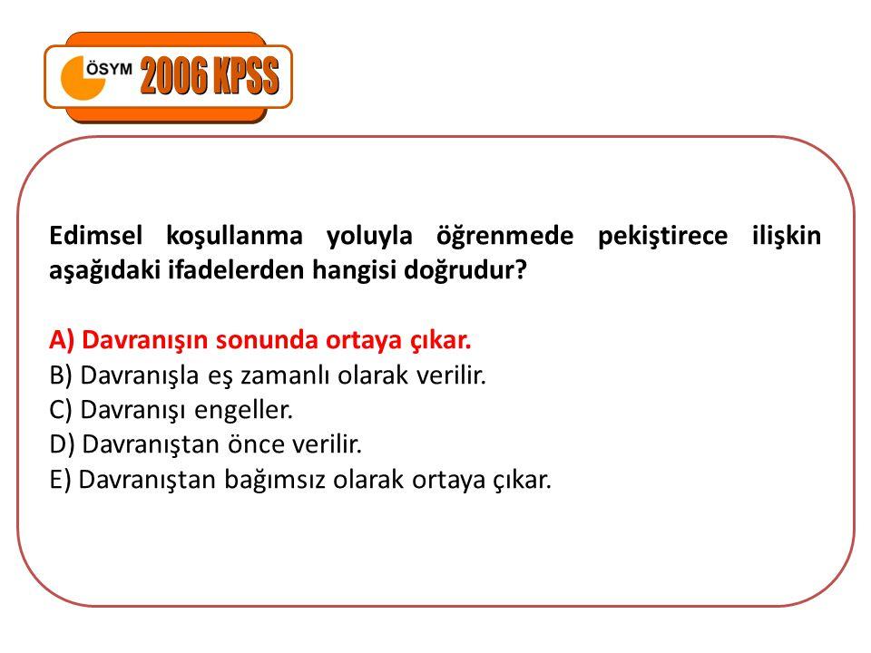 2006 KPSS Edimsel koşullanma yoluyla öğrenmede pekiştirece ilişkin aşağıdaki ifadelerden hangisi doğrudur