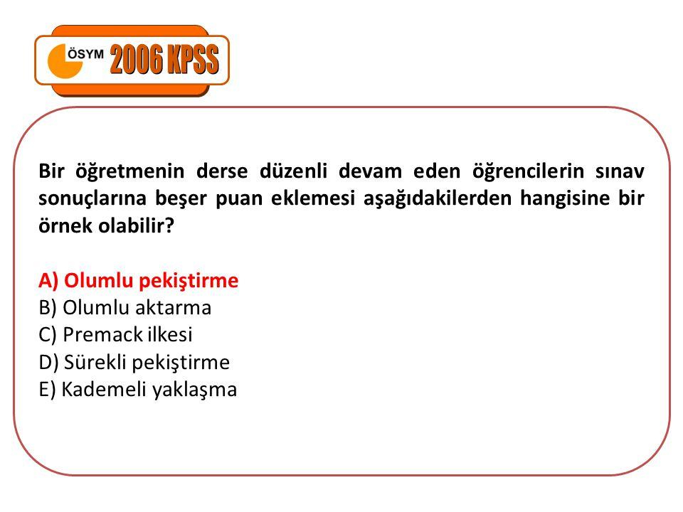 2006 KPSS Bir öğretmenin derse düzenli devam eden öğrencilerin sınav sonuçlarına beşer puan eklemesi aşağıdakilerden hangisine bir örnek olabilir