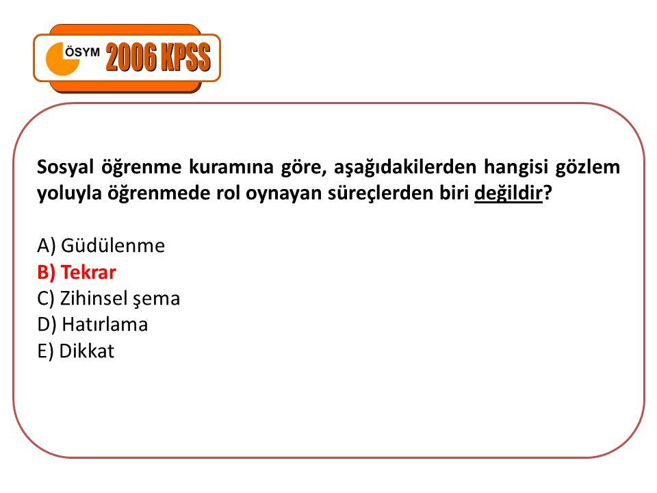 2006 KPSS Sosyal öğrenme kuramına göre, aşağıdakilerden hangisi gözlem yoluyla öğrenmede rol oynayan süreçlerden biri değildir
