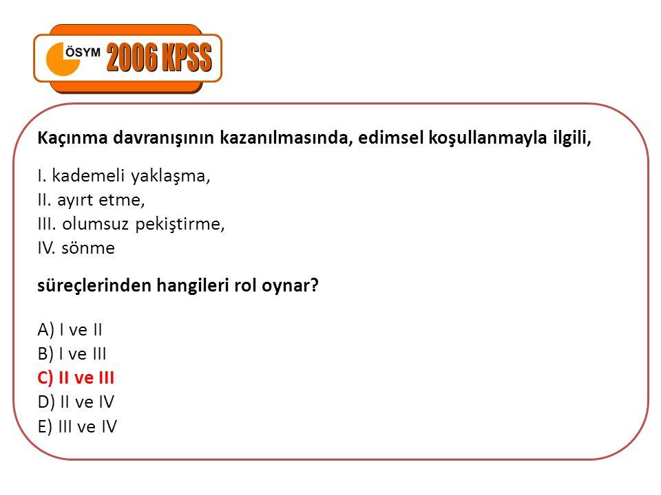 2006 KPSS Kaçınma davranışının kazanılmasında, edimsel koşullanmayla ilgili, I. kademeli yaklaşma,