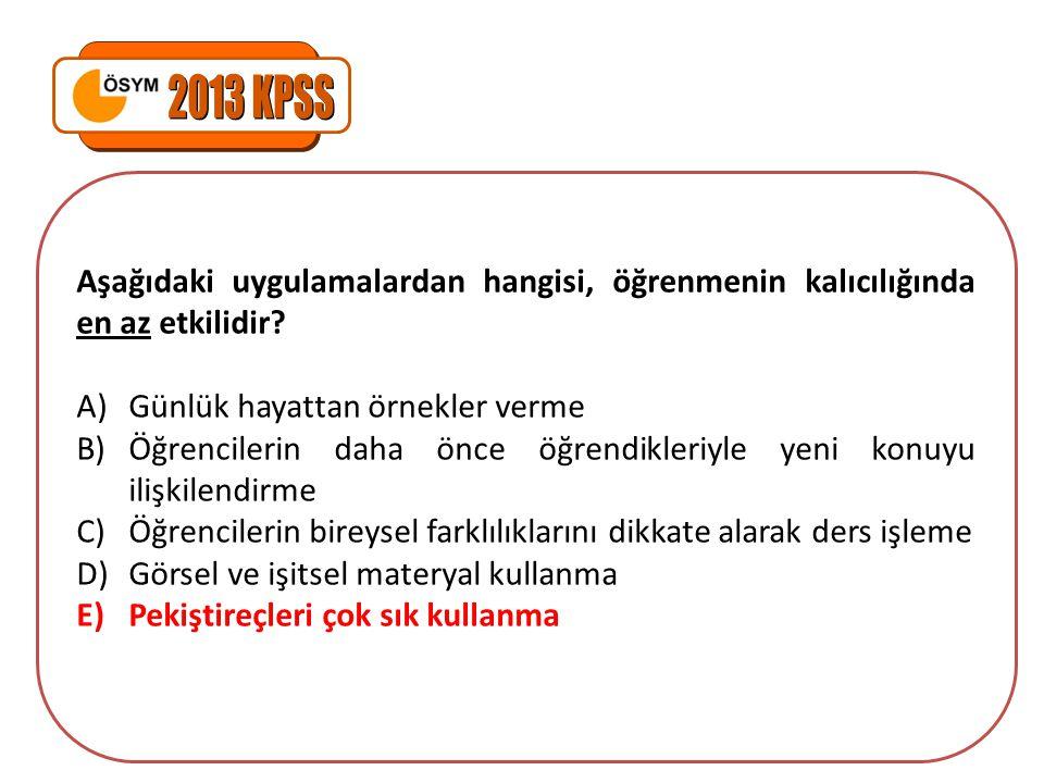 2013 KPSS Aşağıdaki uygulamalardan hangisi, öğrenmenin kalıcılığında en az etkilidir Günlük hayattan örnekler verme.