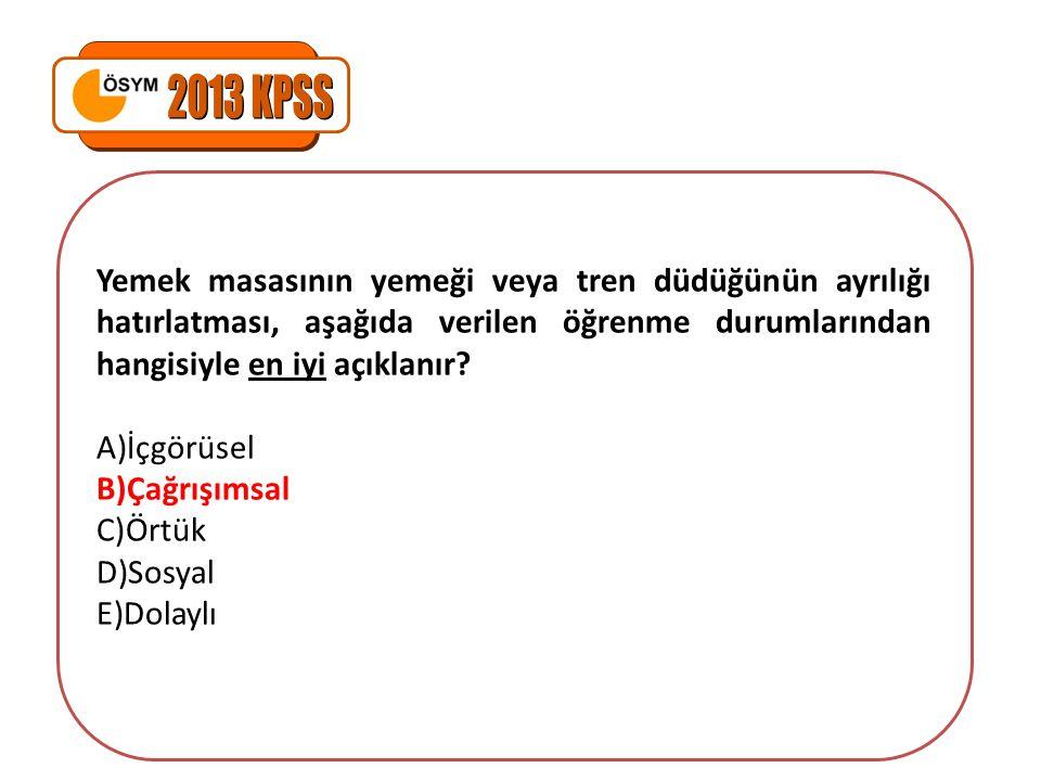 2013 KPSS Yemek masasının yemeği veya tren düdüğünün ayrılığı hatırlatması, aşağıda verilen öğrenme durumlarından hangisiyle en iyi açıklanır