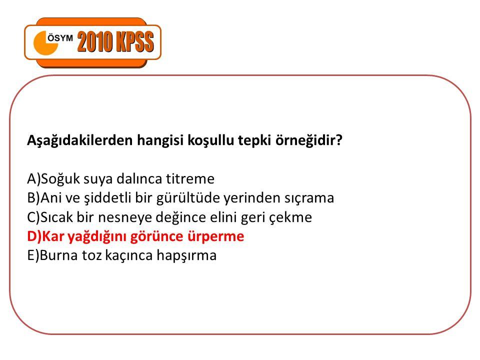 2010 KPSS Aşağıdakilerden hangisi koşullu tepki örneğidir