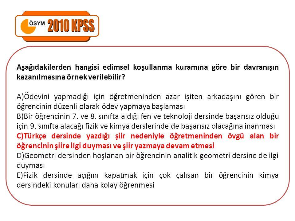 2010 KPSS Aşağıdakilerden hangisi edimsel koşullanma kuramına göre bir davranışın kazanılmasına örnek verilebilir