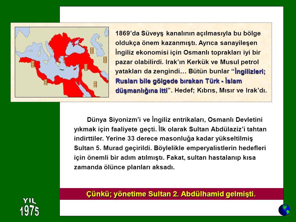 Çünkü; yönetime Sultan 2. Abdülhamid gelmişti.
