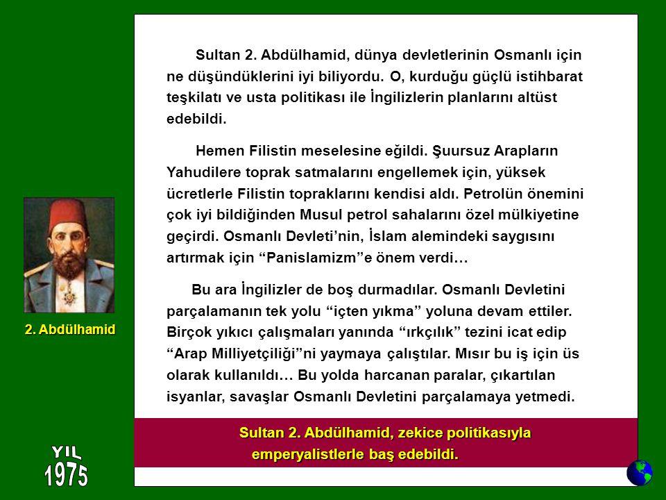 YIL 1975 Sultan 2. Abdülhamid, dünya devletlerinin Osmanlı için