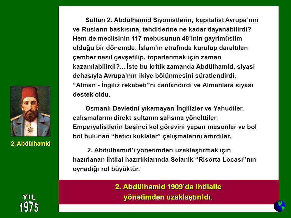 2. Abdülhamid 1909'da ihtilalle yönetimden uzaklaştırıldı.