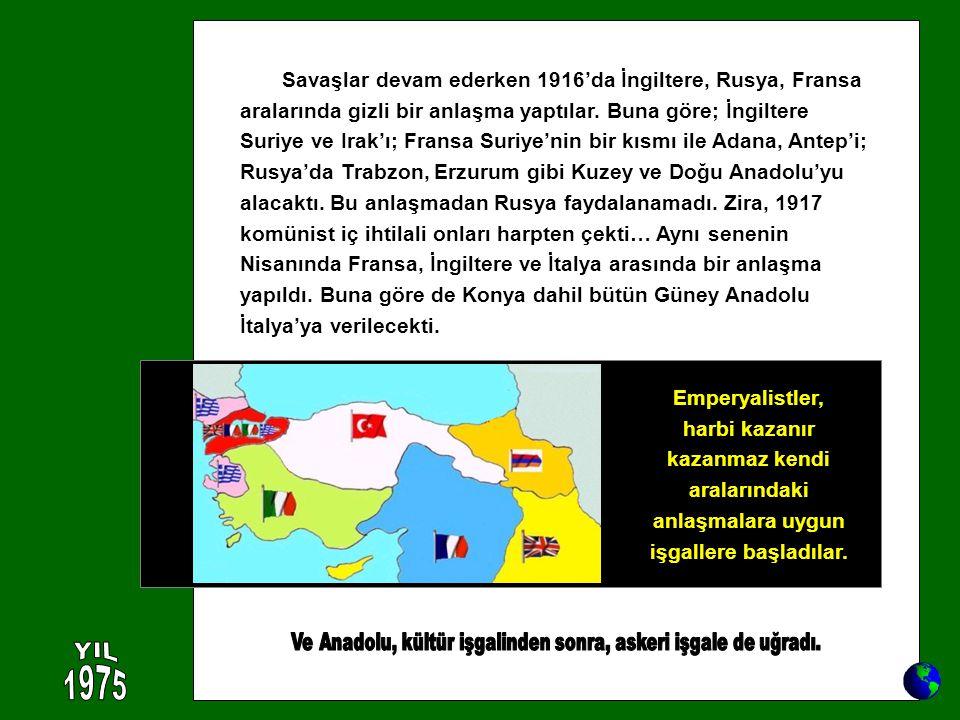 Ve Anadolu, kültür işgalinden sonra, askeri işgale de uğradı.